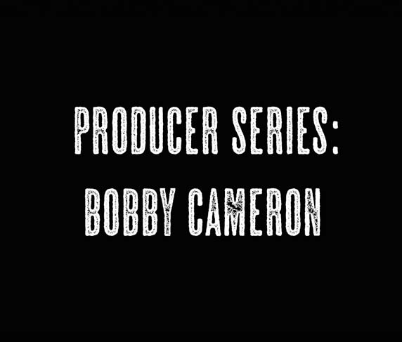 Producer series: Bobby Cameron