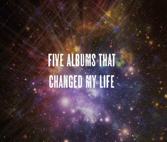 Five albums that changed my life